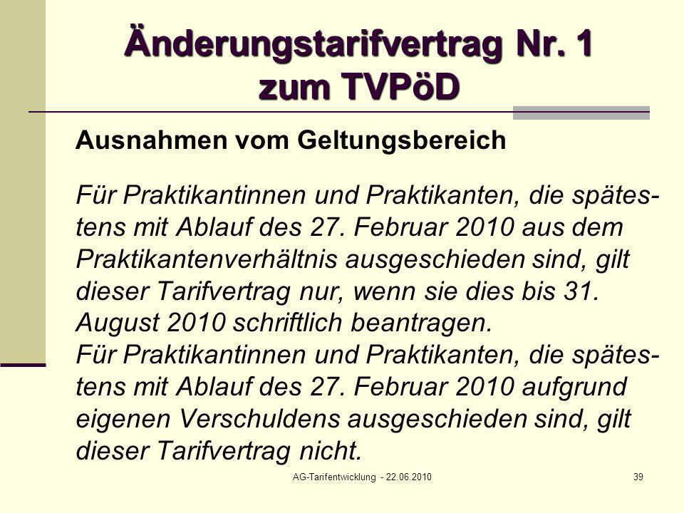 AG-Tarifentwicklung - 22.06.201039 Änderungstarifvertrag Nr. 1 zum TVPöD Ausnahmen vom Geltungsbereich Für Praktikantinnen und Praktikanten, die späte