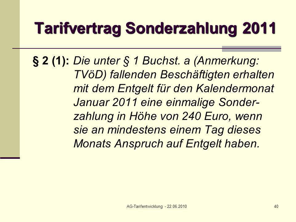 AG-Tarifentwicklung - 22.06.201040 Tarifvertrag Sonderzahlung 2011 § 2 (1): Die unter § 1 Buchst. a (Anmerkung: TVöD) fallenden Beschäftigten erhalten