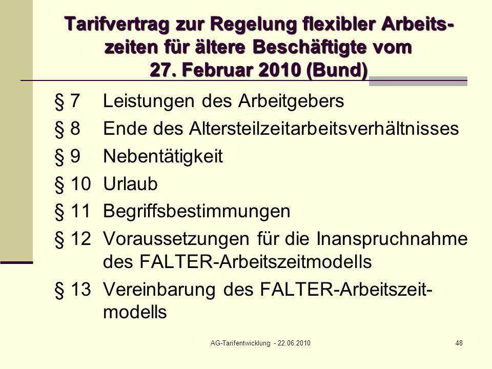 AG-Tarifentwicklung - 22.06.201048 Tarifvertrag zur Regelung flexibler Arbeits- zeiten für ältere Beschäftigte vom 27. Februar 2010 (Bund) § 7Leistung