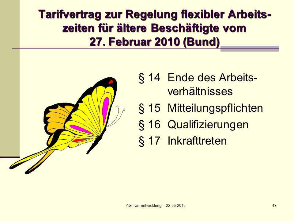 AG-Tarifentwicklung - 22.06.201049 Tarifvertrag zur Regelung flexibler Arbeits- zeiten für ältere Beschäftigte vom 27. Februar 2010 (Bund) § 14Ende de