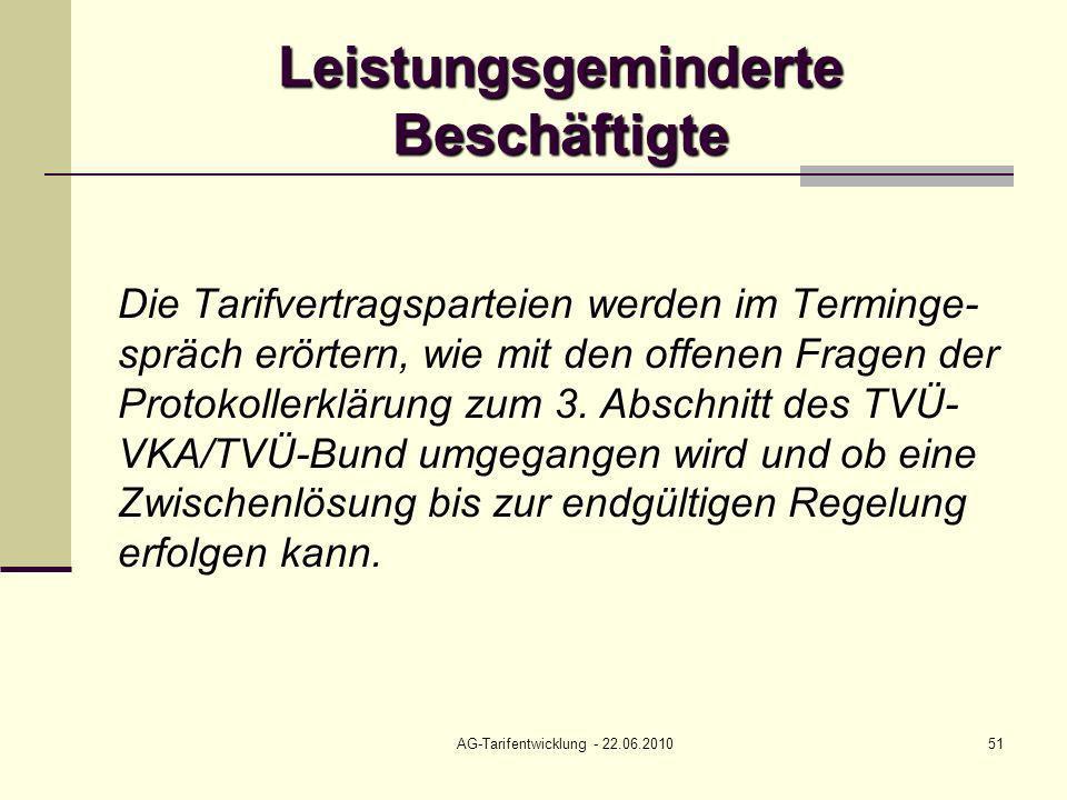 AG-Tarifentwicklung - 22.06.201051 Leistungsgeminderte Beschäftigte Die Tarifvertragsparteien werden im Terminge- spräch erörtern, wie mit den offenen