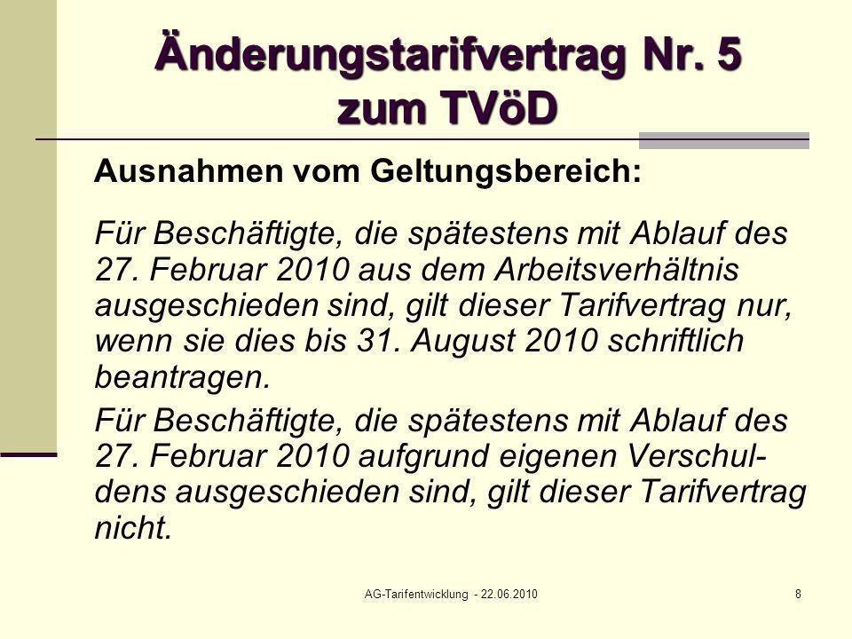 AG-Tarifentwicklung - 22.06.20108 Änderungstarifvertrag Nr. 5 zum TVöD Ausnahmen vom Geltungsbereich: Für Beschäftigte, die spätestens mit Ablauf des