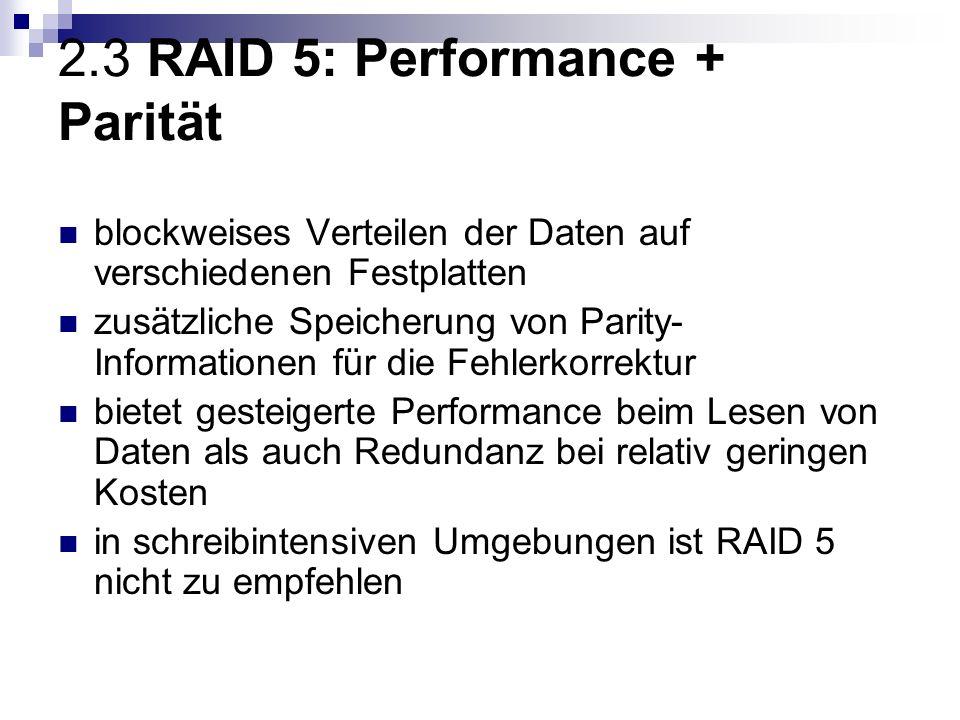 2.3 RAID 5: Performance + Parität blockweises Verteilen der Daten auf verschiedenen Festplatten zusätzliche Speicherung von Parity- Informationen für