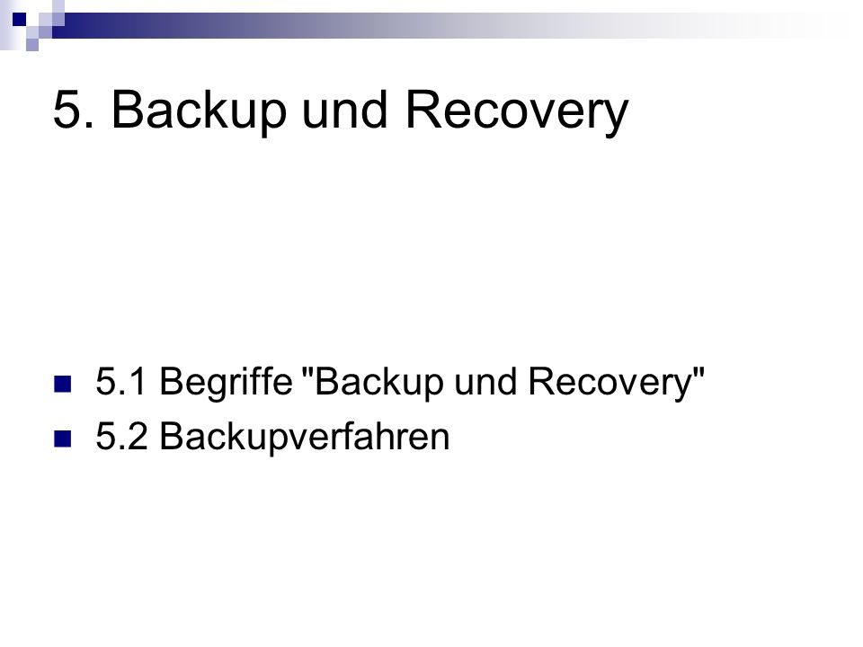 5. Backup und Recovery 5.1 Begriffe