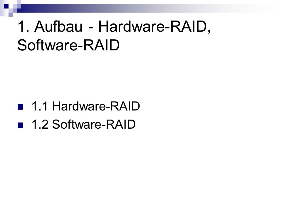1.1 Hardware-RAID: ist wenn das Zusammenwirken der Festplatten von einem dafür entwickelten RAID-Controller, organisiert wird befindet sich physikalisch in der Nähe der Festplatten sind häufig auf RAID 0 und RAID 1 beschränkt aus Kostengründen überlässt man oft die RAID-Logik der CPU So verliert er seinem Vorteil gegenüber einen Software-Raid