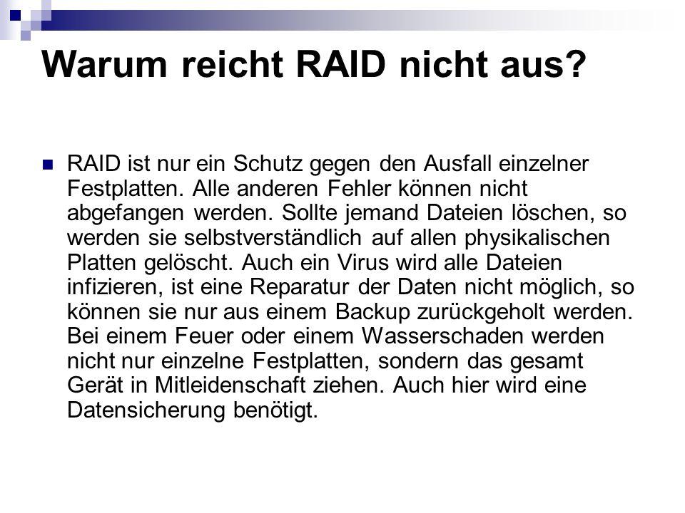 Warum reicht RAID nicht aus? RAID ist nur ein Schutz gegen den Ausfall einzelner Festplatten. Alle anderen Fehler können nicht abgefangen werden. Soll