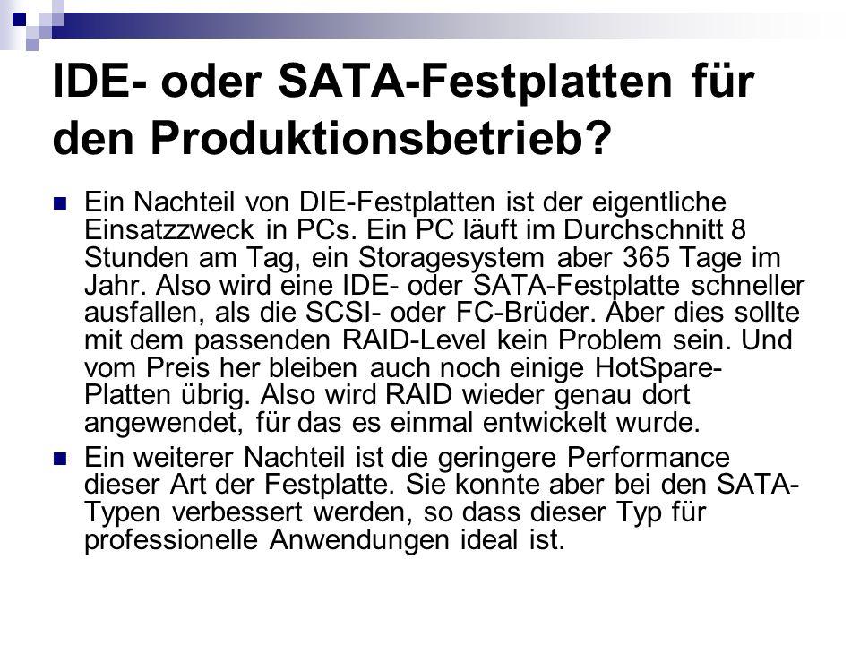 IDE- oder SATA-Festplatten für den Produktionsbetrieb? Ein Nachteil von DIE-Festplatten ist der eigentliche Einsatzzweck in PCs. Ein PC läuft im Durch