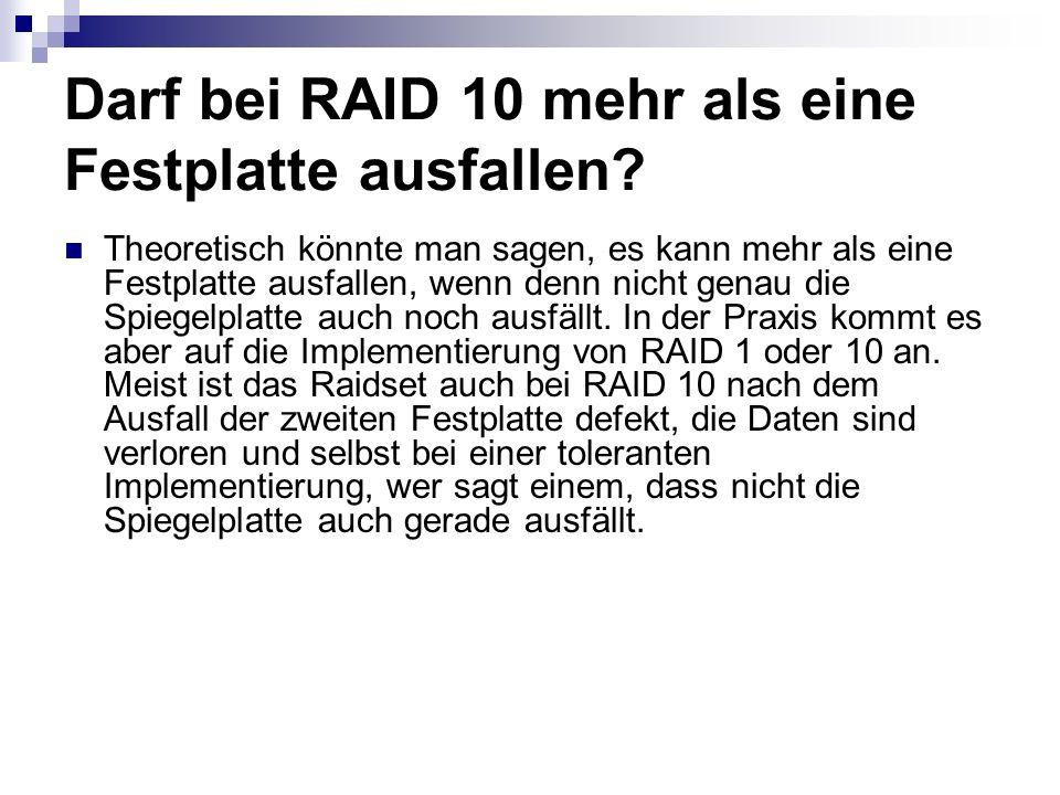 Darf bei RAID 10 mehr als eine Festplatte ausfallen? Theoretisch könnte man sagen, es kann mehr als eine Festplatte ausfallen, wenn denn nicht genau d