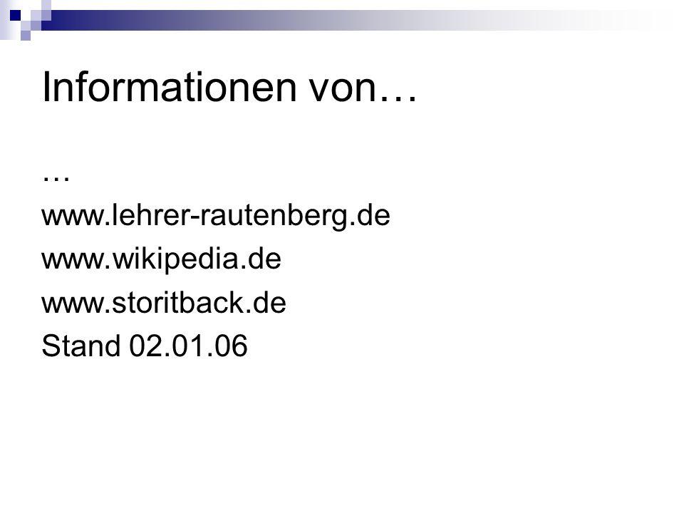 Informationen von… … www.lehrer-rautenberg.de www.wikipedia.de www.storitback.de Stand 02.01.06