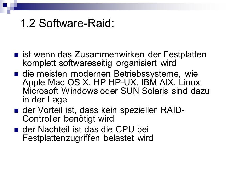 1.2 Software-Raid: ist wenn das Zusammenwirken der Festplatten komplett softwareseitig organisiert wird die meisten modernen Betriebssysteme, wie Appl