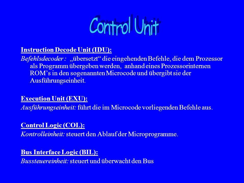 Instruction Decode Unit (IDU): Befehlsdecoder : übersetzt die eingehenden Befehle, die dem Prozessor als Programm übergeben werden, anhand eines Proze