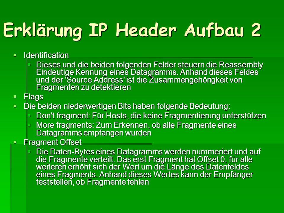 Erklärung IP Header Aufbau 2 Identification Identification Dieses und die beiden folgenden Felder steuern die Reassembly Eindeutige Kennung eines Data