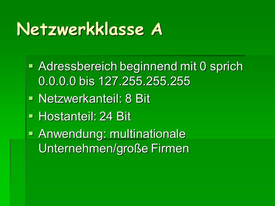 Netzwerkklasse A Adressbereich beginnend mit 0 sprich 0.0.0.0 bis 127.255.255.255 Adressbereich beginnend mit 0 sprich 0.0.0.0 bis 127.255.255.255 Net