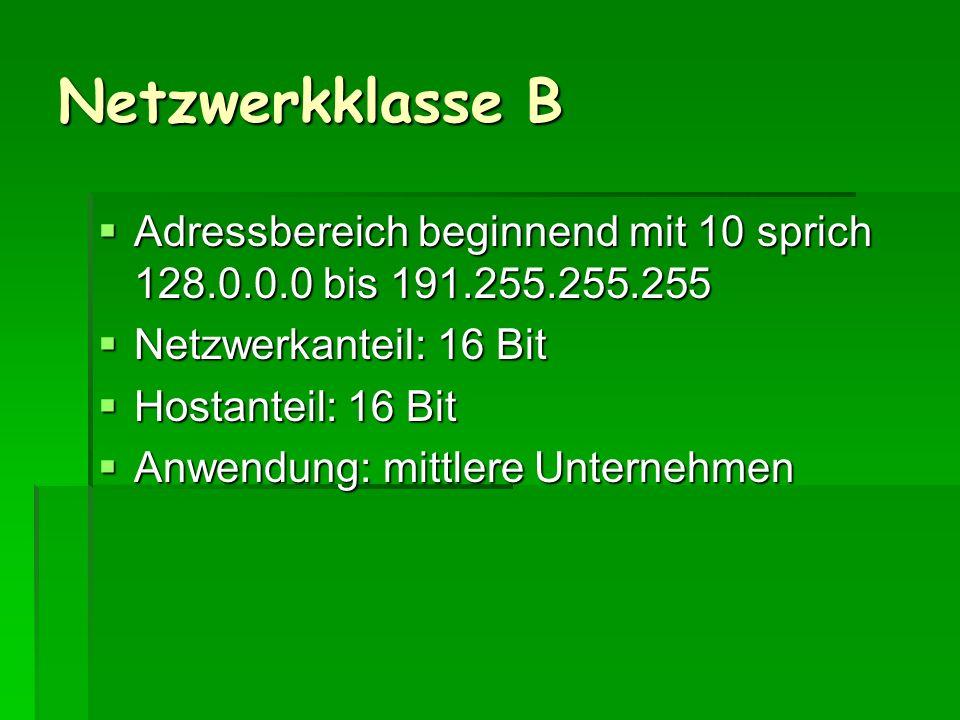 Netzwerkklasse B Adressbereich beginnend mit 10 sprich 128.0.0.0 bis 191.255.255.255 Adressbereich beginnend mit 10 sprich 128.0.0.0 bis 191.255.255.2