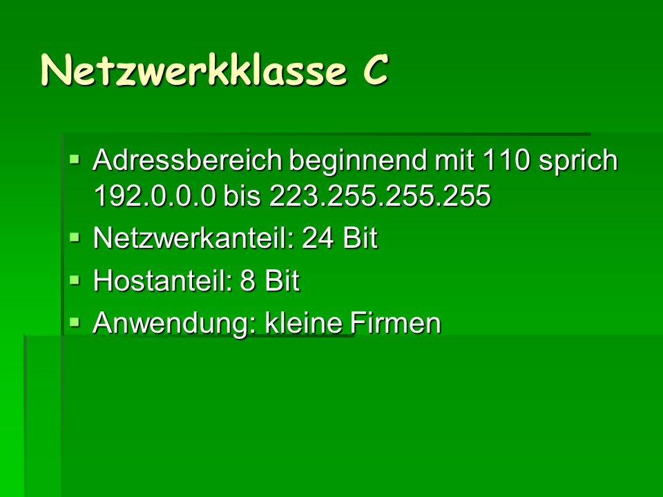 Netzwerkklasse C Adressbereich beginnend mit 110 sprich 192.0.0.0 bis 223.255.255.255 Adressbereich beginnend mit 110 sprich 192.0.0.0 bis 223.255.255