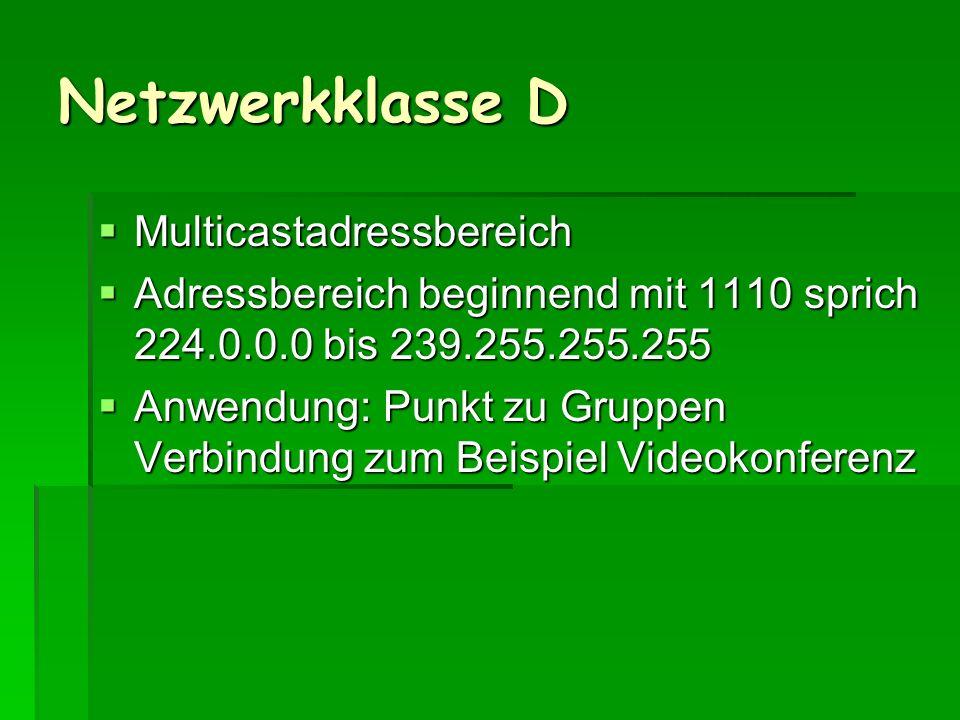 Netzwerkklasse D Multicastadressbereich Multicastadressbereich Adressbereich beginnend mit 1110 sprich 224.0.0.0 bis 239.255.255.255 Adressbereich beg