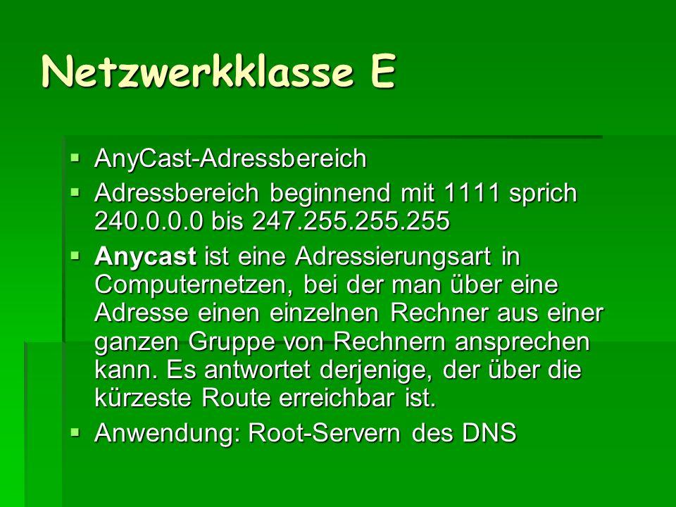 Netzwerkklasse E AnyCast-Adressbereich AnyCast-Adressbereich Adressbereich beginnend mit 1111 sprich 240.0.0.0 bis 247.255.255.255 Adressbereich begin