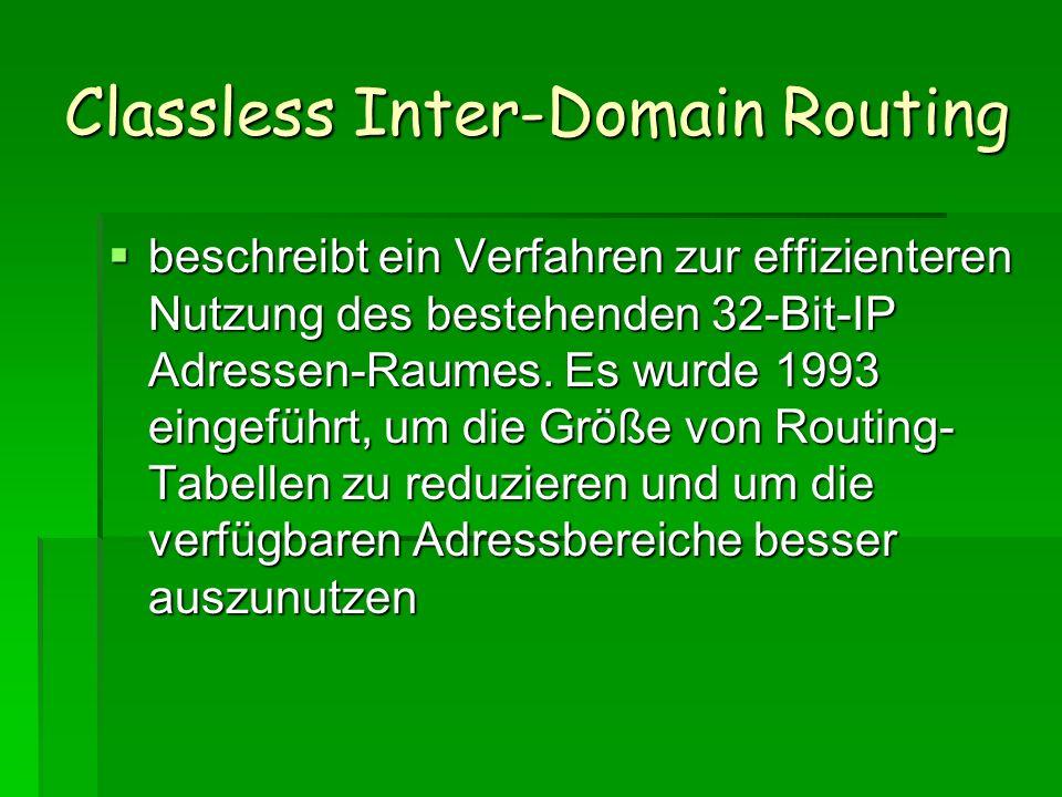 Classless Inter-Domain Routing beschreibt ein Verfahren zur effizienteren Nutzung des bestehenden 32-Bit-IP Adressen-Raumes. Es wurde 1993 eingeführt,