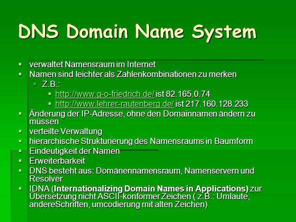 DNS Domain Name System verwaltet Namensraum im Internet verwaltet Namensraum im Internet Namen sind leichter als Zahlenkombinationen zu merken Namen s