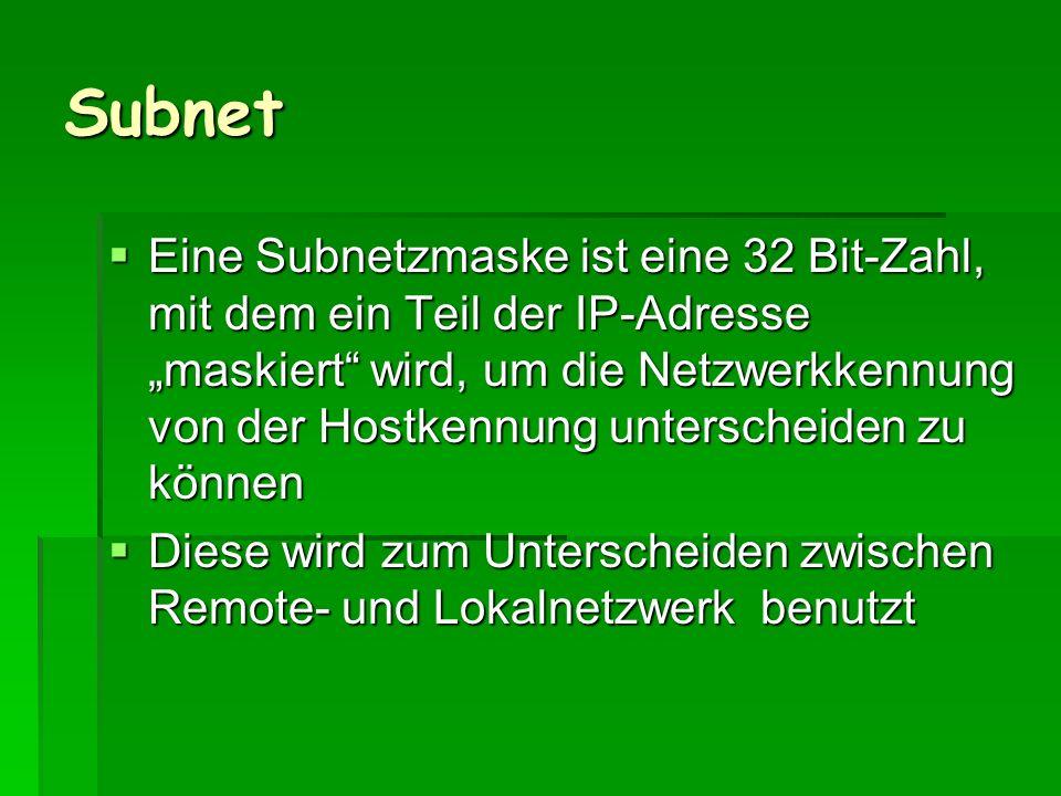 Subnet Eine Subnetzmaske ist eine 32 Bit-Zahl, mit dem ein Teil der IP-Adresse maskiert wird, um die Netzwerkkennung von der Hostkennung unterscheiden