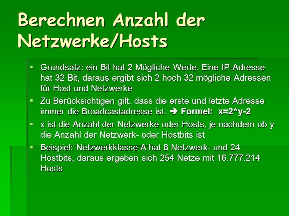 Berechnen Anzahl der Netzwerke/Hosts Grundsatz: ein Bit hat 2 Mögliche Werte. Eine IP-Adresse hat 32 Bit, daraus ergibt sich 2 hoch 32 mögliche Adress