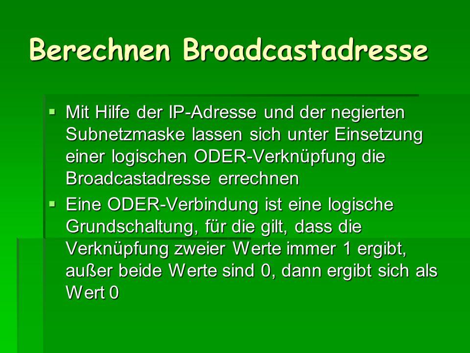 Berechnen Broadcastadresse Mit Hilfe der IP-Adresse und der negierten Subnetzmaske lassen sich unter Einsetzung einer logischen ODER-Verknüpfung die B