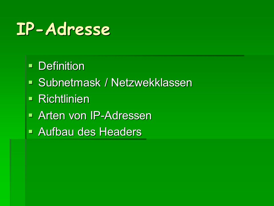 IP-Adresse Definition Definition Subnetmask / Netzwekklassen Subnetmask / Netzwekklassen Richtlinien Richtlinien Arten von IP-Adressen Arten von IP-Adressen Aufbau des Headers Aufbau des Headers