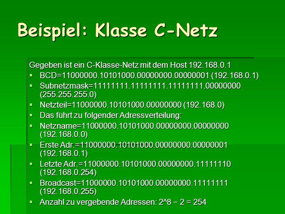 Beispiel: Klasse C-Netz Gegeben ist ein C-Klasse-Netz mit dem Host 192.168.0.1 BCD=11000000.10101000.00000000.00000001 (192.168.0.1) BCD=11000000.1010