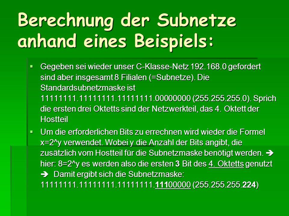 Berechnung der Subnetze anhand eines Beispiels: Gegeben sei wieder unser C-Klasse-Netz 192.168.0 gefordert sind aber insgesamt 8 Filialen (=Subnetze).