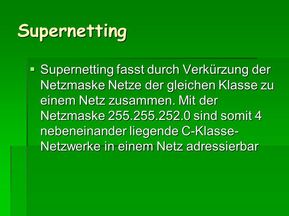 Supernetting Supernetting fasst durch Verkürzung der Netzmaske Netze der gleichen Klasse zu einem Netz zusammen. Mit der Netzmaske 255.255.252.0 sind