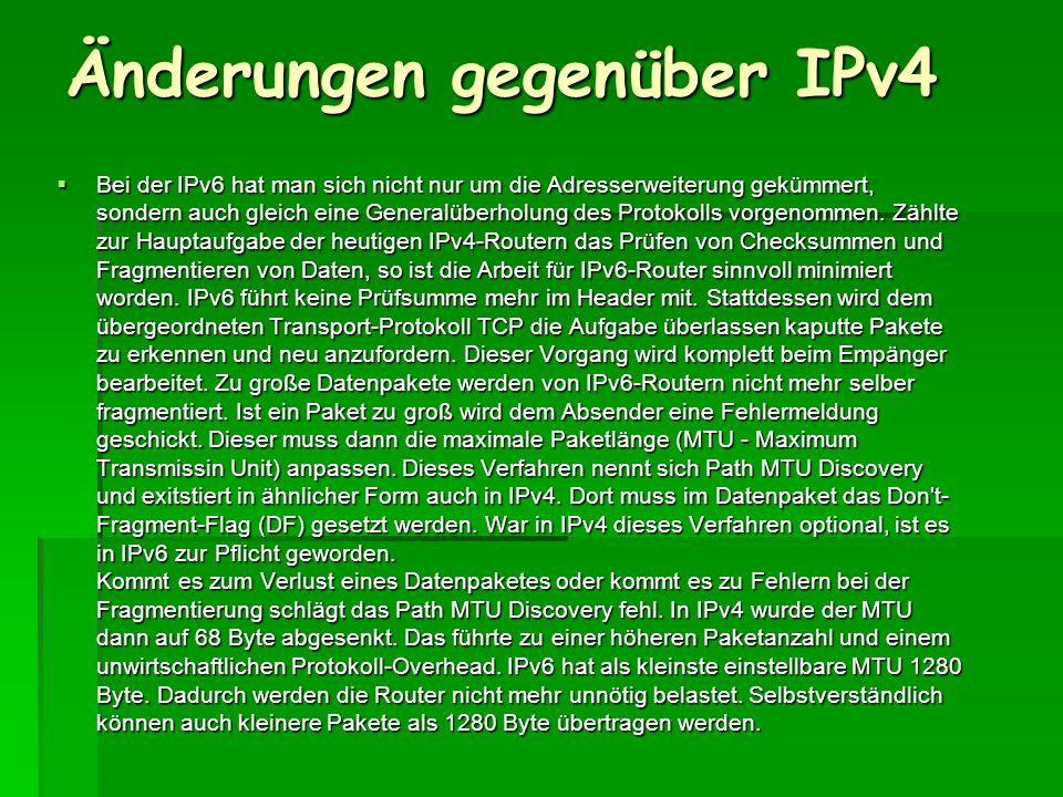 Änderungen gegenüber IPv4 Bei der IPv6 hat man sich nicht nur um die Adresserweiterung gekümmert, sondern auch gleich eine Generalüberholung des Proto