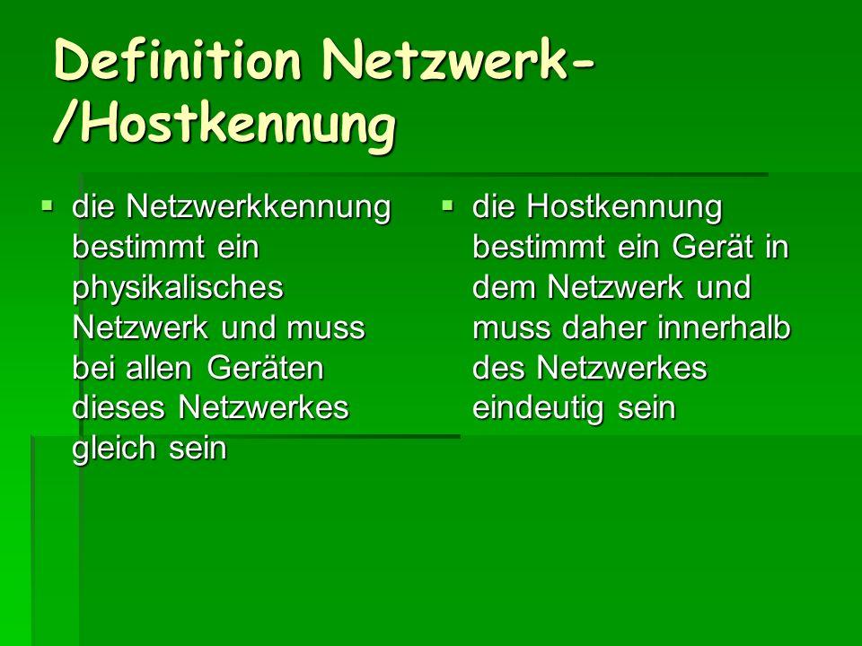 Definition Netzwerk- /Hostkennung die Netzwerkkennung bestimmt ein physikalisches Netzwerk und muss bei allen Geräten dieses Netzwerkes gleich sein di