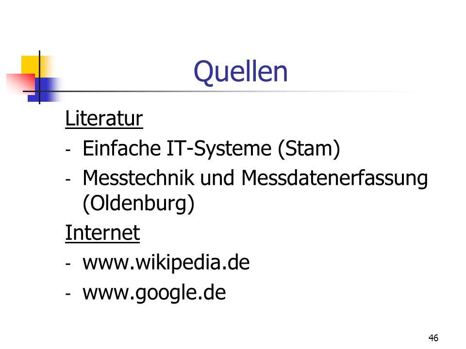 46 Quellen Literatur - Einfache IT-Systeme (Stam) - Messtechnik und Messdatenerfassung (Oldenburg) Internet - www.wikipedia.de - www.google.de