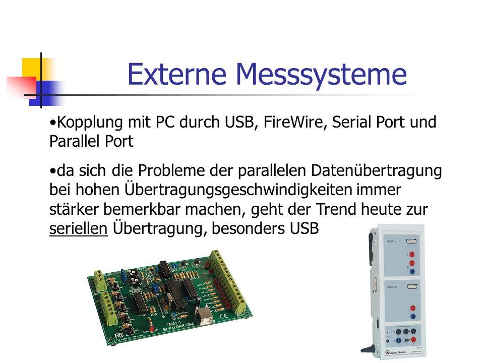 7 Externe Messsysteme Kopplung mit PC durch USB, FireWire, Serial Port und Parallel Port da sich die Probleme der parallelen Datenübertragung bei hohe