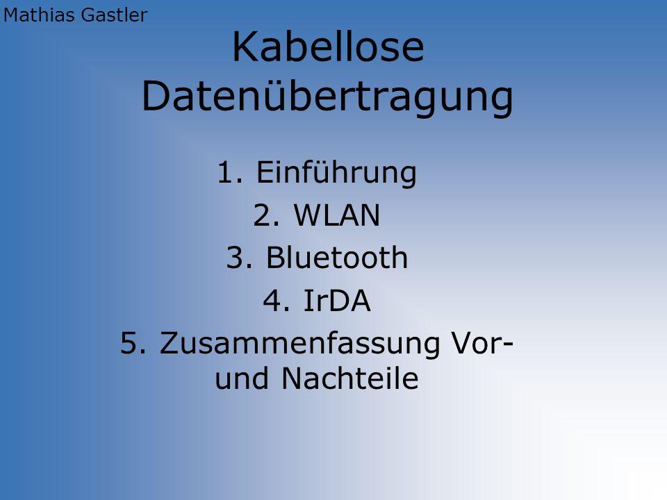 Kabellose Datenübertragung 1. Einführung 2. WLAN 3. Bluetooth 4. IrDA 5. Zusammenfassung Vor- und Nachteile Mathias Gastler