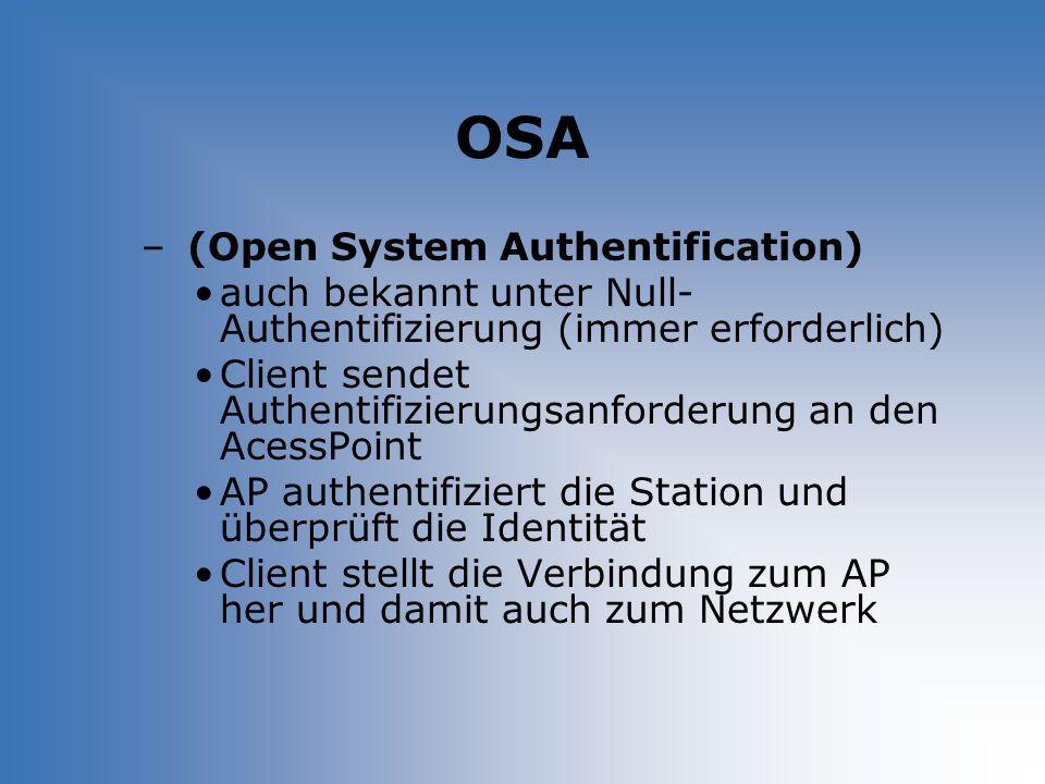 OSA – (Open System Authentification) auch bekannt unter Null- Authentifizierung (immer erforderlich) Client sendet Authentifizierungsanforderung an de