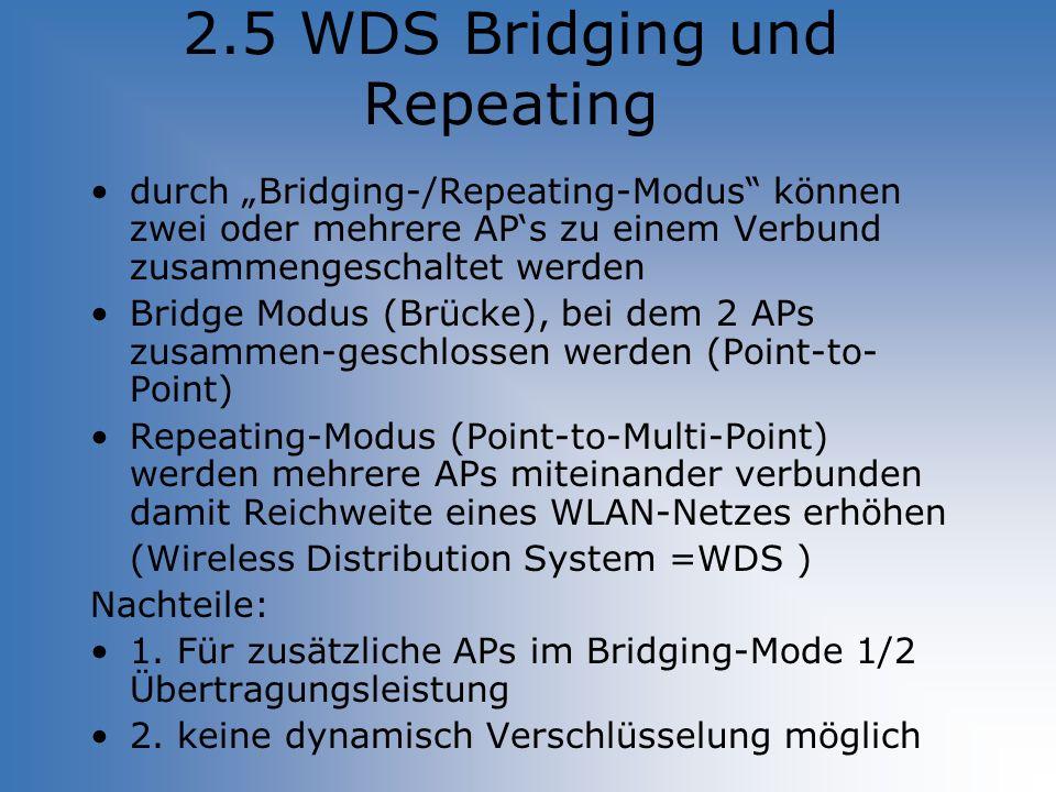 2.5 WDS Bridging und Repeating durch Bridging-/Repeating-Modus können zwei oder mehrere APs zu einem Verbund zusammengeschaltet werden Bridge Modus (B