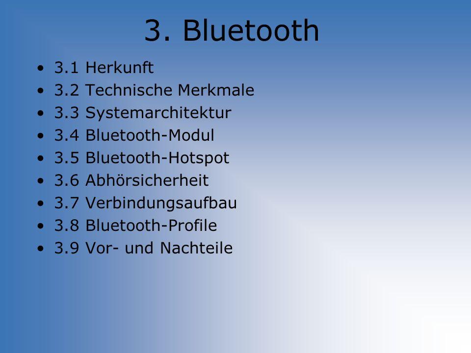 3. Bluetooth 3.1 Herkunft 3.2 Technische Merkmale 3.3 Systemarchitektur 3.4 Bluetooth-Modul 3.5 Bluetooth-Hotspot 3.6 Abhörsicherheit 3.7 Verbindungsa
