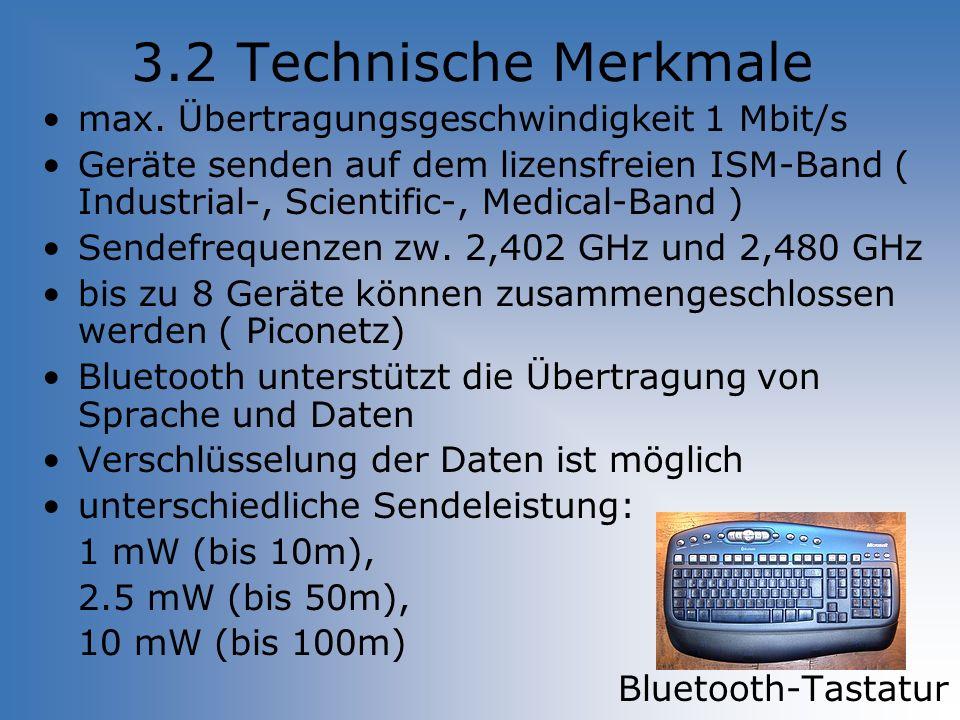 3.2 Technische Merkmale max. Übertragungsgeschwindigkeit 1 Mbit/s Geräte senden auf dem lizensfreien ISM-Band ( Industrial-, Scientific-, Medical-Band