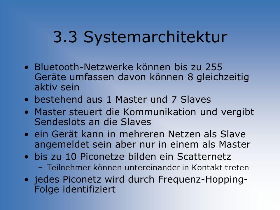 3.3 Systemarchitektur Bluetooth-Netzwerke können bis zu 255 Geräte umfassen davon können 8 gleichzeitig aktiv sein bestehend aus 1 Master und 7 Slaves