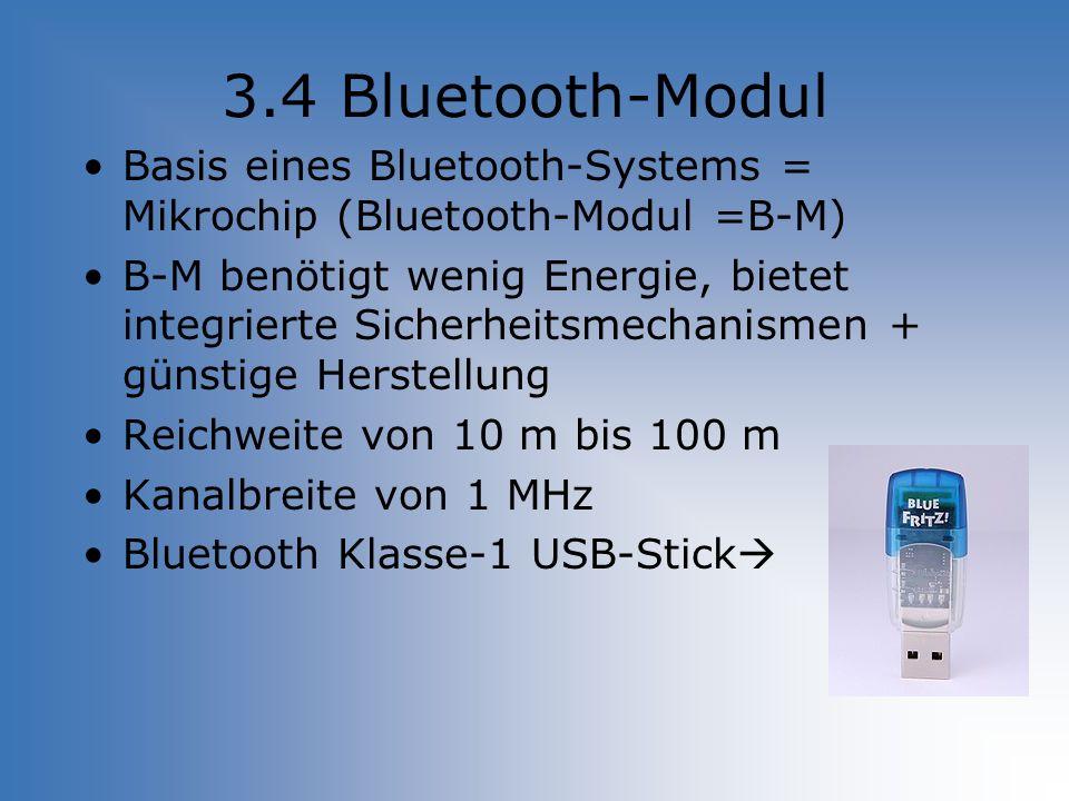 3.4 Bluetooth-Modul Basis eines Bluetooth-Systems = Mikrochip (Bluetooth-Modul =B-M) B-M benötigt wenig Energie, bietet integrierte Sicherheitsmechani
