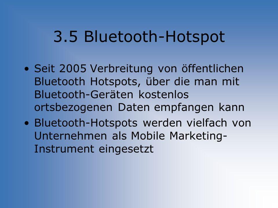 3.5 Bluetooth-Hotspot Seit 2005 Verbreitung von öffentlichen Bluetooth Hotspots, über die man mit Bluetooth-Geräten kostenlos ortsbezogenen Daten empf