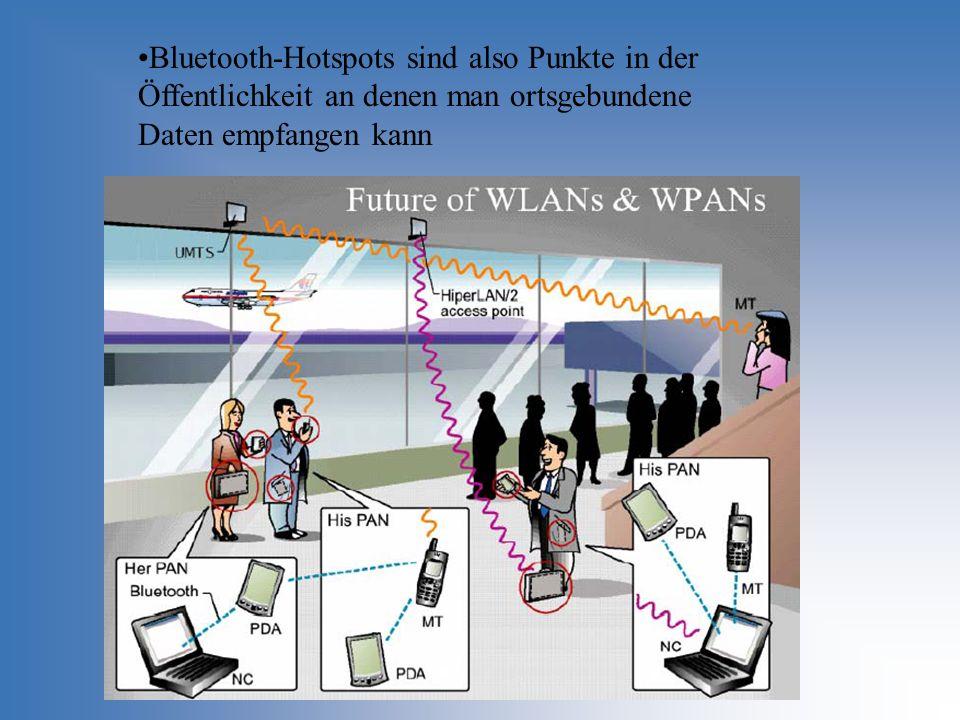 Bluetooth-Hotspots sind also Punkte in der Öffentlichkeit an denen man ortsgebundene Daten empfangen kann