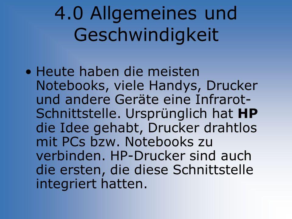 4.0 Allgemeines und Geschwindigkeit Heute haben die meisten Notebooks, viele Handys, Drucker und andere Geräte eine Infrarot- Schnittstelle. Ursprüngl