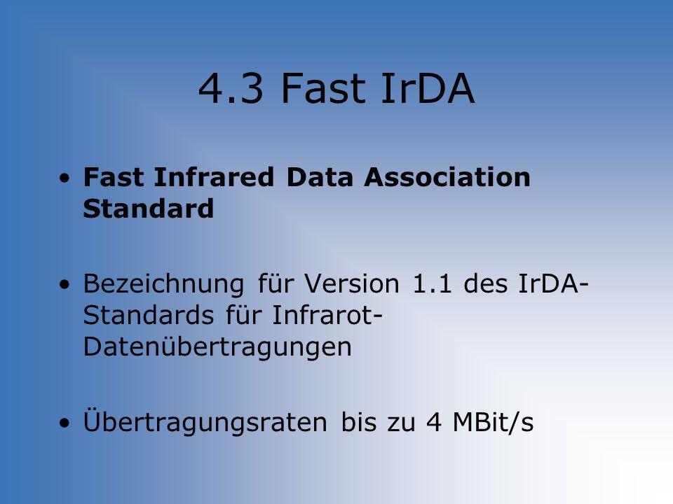 4.3 Fast IrDA Fast Infrared Data Association Standard Bezeichnung für Version 1.1 des IrDA- Standards für Infrarot- Datenübertragungen Übertragungsrat