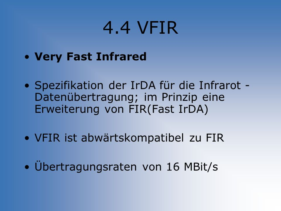 4.4 VFIR Very Fast Infrared Spezifikation der IrDA für die Infrarot - Datenübertragung; im Prinzip eine Erweiterung von FIR(Fast IrDA) VFIR ist abwärt