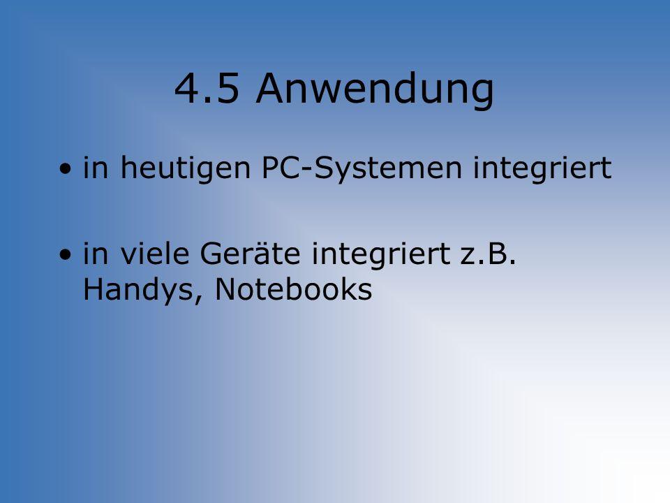 4.5 Anwendung in heutigen PC-Systemen integriert in viele Geräte integriert z.B. Handys, Notebooks