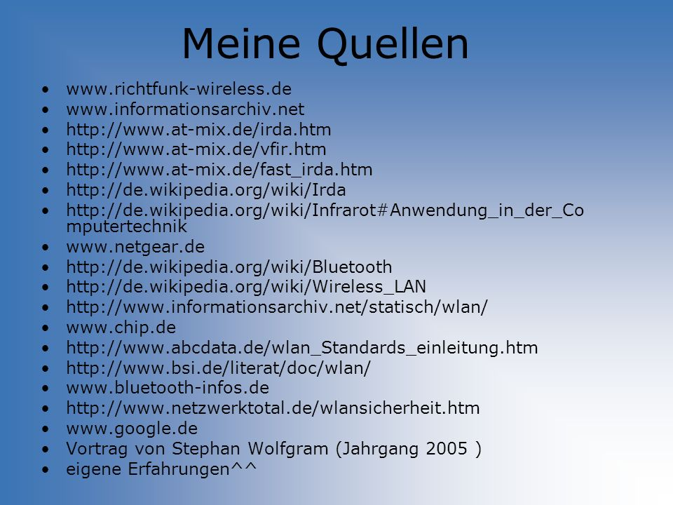Meine Quellen www.richtfunk-wireless.de www.informationsarchiv.net http://www.at-mix.de/irda.htm http://www.at-mix.de/vfir.htm http://www.at-mix.de/fa