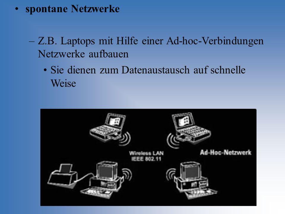 spontane Netzwerke –Z.B. Laptops mit Hilfe einer Ad-hoc-Verbindungen Netzwerke aufbauen Sie dienen zum Datenaustausch auf schnelle Weise