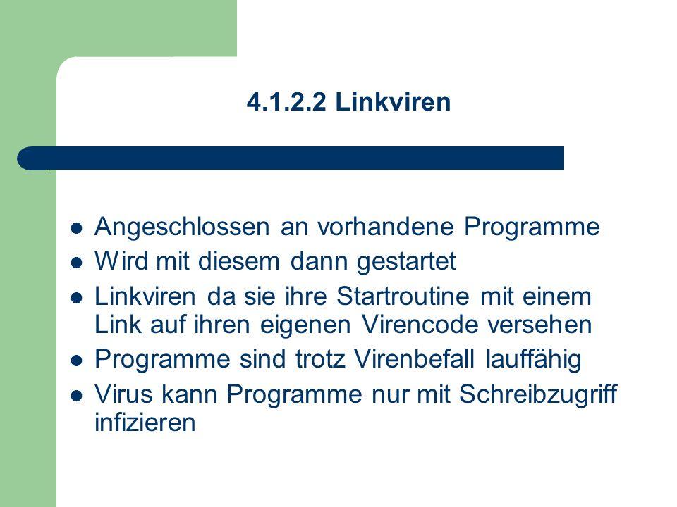 4.1.2.2 Linkviren Angeschlossen an vorhandene Programme Wird mit diesem dann gestartet Linkviren da sie ihre Startroutine mit einem Link auf ihren eig
